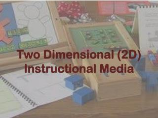Two Dimensional (2D) Instructional Media