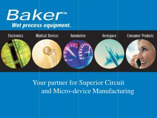 Your partner for Superior Circuit  	and Micro-device Manufacturing