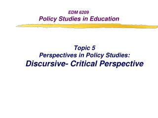 Topic 5 Perspectives in Policy Studies: Discursive- Critical Perspective