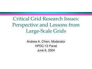 Critical Grid Research Issues: Perspective and Lessons from Large-Scale Grids