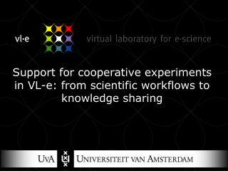 Support for cooperative experiments in VL-e: from scientific workflows to knowledge sharing