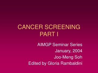 CANCER SCREENING PART I