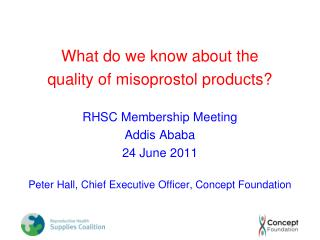 What do we know about the quality of misoprostol products? RHSC Membership Meeting Addis Ababa