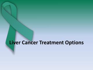 Liver Cancer treatment options