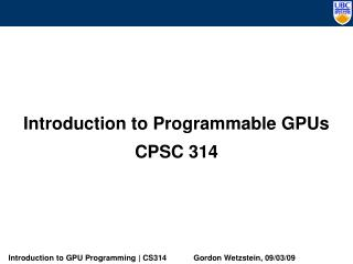 Introduction to Programmable GPUs CPSC 314