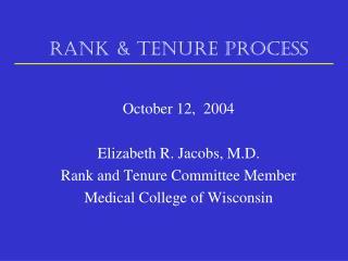 RANK & TENURE PROCESS October 12,  2004 Elizabeth R. Jacobs, M.D. Rank and Tenure Committee Member