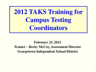 2012 TAKS Training for Campus Testing Coordinators