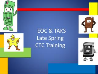 EOC & TAKS                                             Late Spring CTC Training