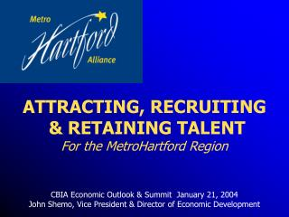 ATTRACTING, RECRUITING  & RETAINING TALENT For the MetroHartford Region