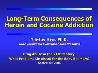 Long-Term Consequences of Heroin and Cocaine Addiction