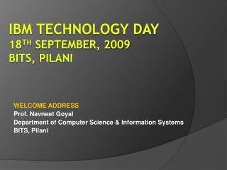 IBM Technology Day 18 th  September, 2009 BITS,  Pilani