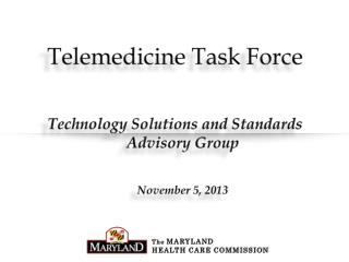Telemedicine Task Force Technology Solutions and Standards Advisory Group November 5, 2013