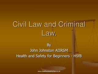 Civil Law and Criminal Law.