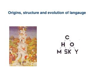 Origins, structure and evolution of langauge