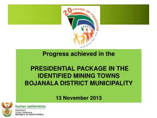 Progress achieved in the   PRESIDENTIAL PACKAGE IN THE IDENTIFIED MINING TOWNS
