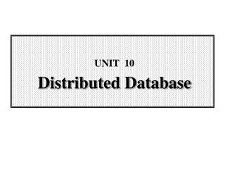 UNIT  10 Distributed Database