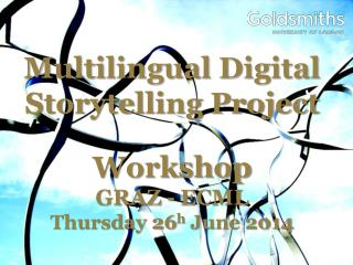 Multilingual  Digital Storytelling Project Workshop GRAZ - ECML Thursday 26 h  June 2014
