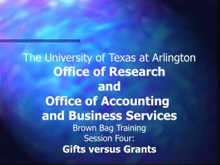 The University of Texas at Arlington Office of Research and Office of Accounting  and Business Services Brown Bag Traini