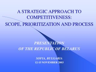 A STRATEGIC APPROACH TO COMPETITIVENESS:  SCOPE, PRIORITIZATION AND PROCESS PRESENTATION  OF THE REPUBLIC OF BELARUS SOF