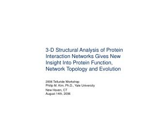 3-D Structural Analysis of Protein Interaction Networks Gives New Insight Into Protein Function, Network Topology and Ev