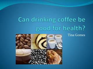 Can drinking coffee be good for health?
