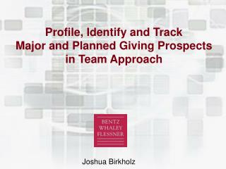 Profile, Identify and Track Major and Planned Giving Prospects  in Team Approach
