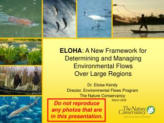 Dr. Eloise Kendy Director, Environmental Flows Program The Nature Conservancy