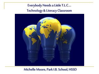 Everybody Needs a Little T.L.C…. Technology & Literacy Classroom