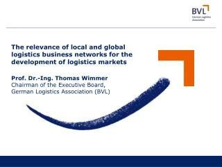 Prof. Dr.-Ing. Thomas Wimmer Chairman of the Executive Board, German Logistics Association (BVL)