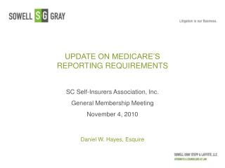 UPDATE ON MEDICARE S REPORTING REQUIREMENTS  SC Self-Insurers Association, Inc. General Membership Meeting November 4, 2