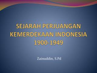 SEJARAH PERJUANGAN KEMERDEKAAN INDONESIA 1900-1949
