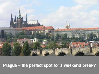 Prague – the perfect spot for a weekend break?