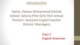 Introduction Name: Dewan Muhammad Eshtiak School: Saturia Pilot Girls Hish School