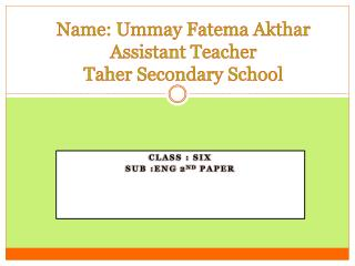 Name:  Ummay Fatema Akthar Assistant Teacher Taher  Secondary School
