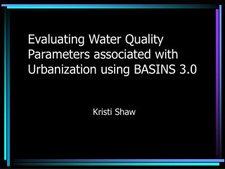 Evaluating Water Quality Parameters associated with Urbanization using BASINS 3.0