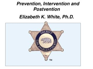 Law Enforcement Suicide:   Prevention, Intervention and Postvention