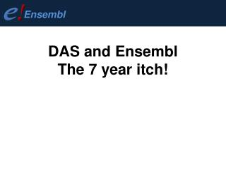 DAS and Ensembl The 7 year itch!