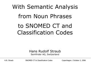 With Semantic Analysis from Noun Phrases to SNOMED CT and Classification Codes Hans Rudolf Straub