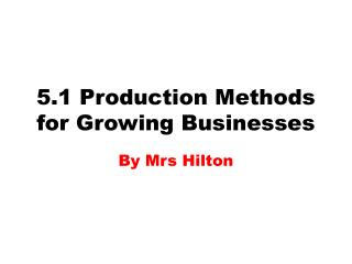 5.1 Production Methods for Growing Businesses