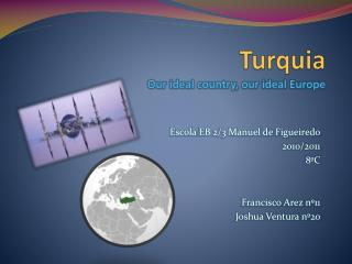 Turquia Our  ideal  country ,  our  ideal  Europe