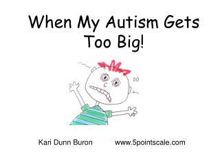When My Autism Gets Too Big!