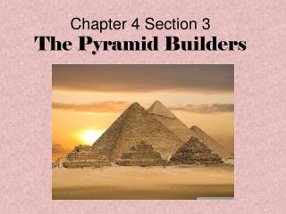 Chapter 4 Section 3 The Pyramid Builders