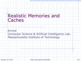 Realistic Memories and Caches Arvind Computer Science & Artificial Intelligence Lab.