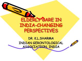 ELDERLY CARE IN INDIA-CHANGING PERSPECTIVES