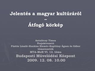Jelentés a magyar kultúráról – Átfogó körkép Antalóczy Tímea Projektvezető