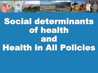 Social determinants of health and Health in All Policies