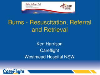 Burns - Resuscitation, Referral and Retrieval