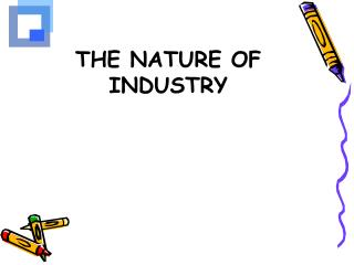 THE NATURE OF INDUSTRY