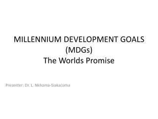 MILLENNIUM DEVELOPMENT  GOALS (MDGs) The Worlds  Promise