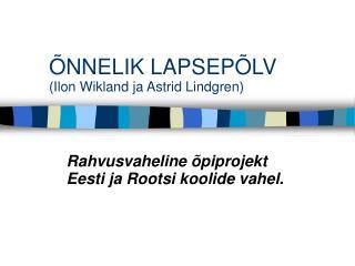 ÕNNELIK LAPSEPÕLV (Ilon Wikland ja Astrid Lindgren)
